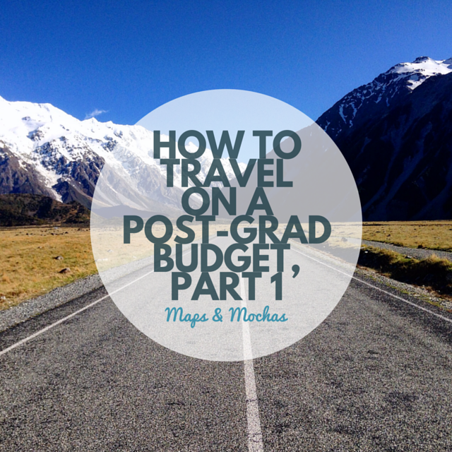 How to Travel on a Post-Grad Budget, Part 1 (2)