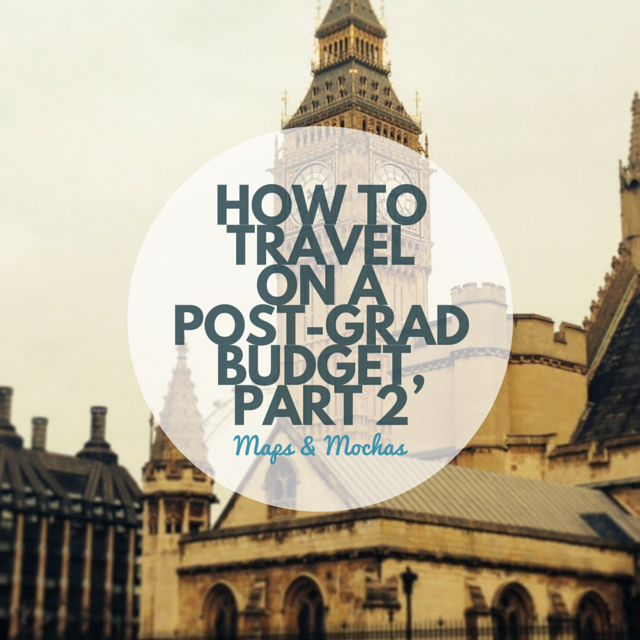 How to Travel on a Post-Grad Budget, Part 2